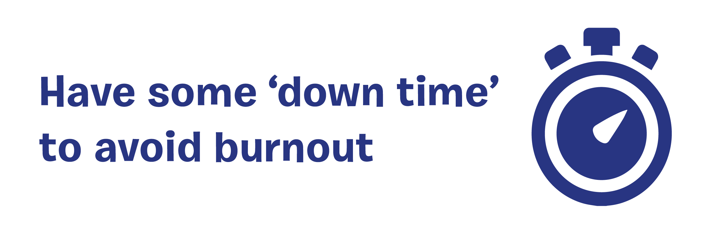 Have some 'down time' to avoid burnout