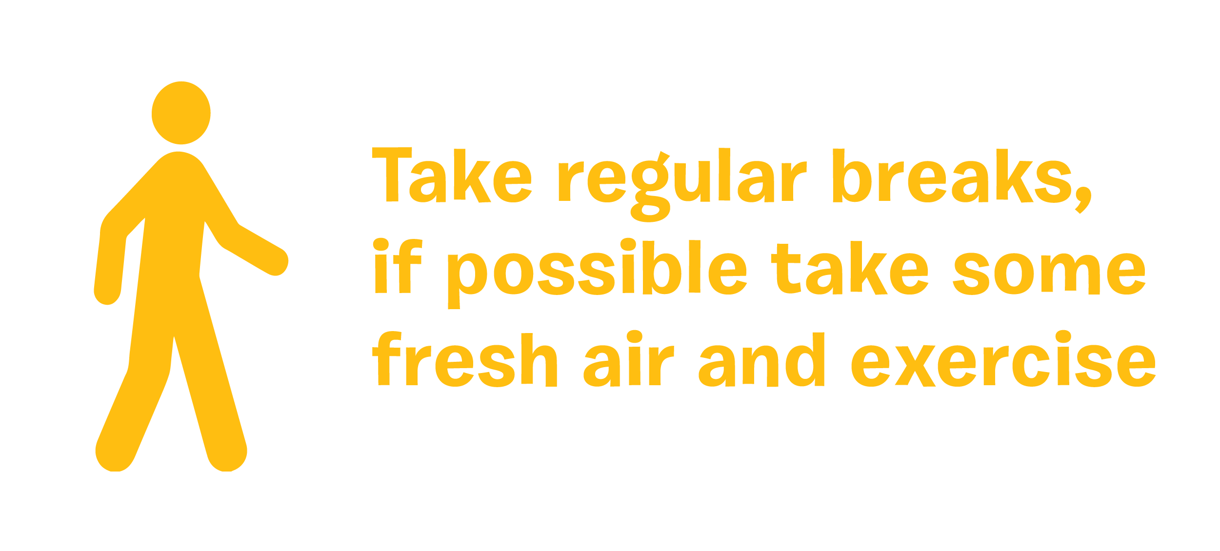 Take regular breaks, if possible take some fresh air and exercise