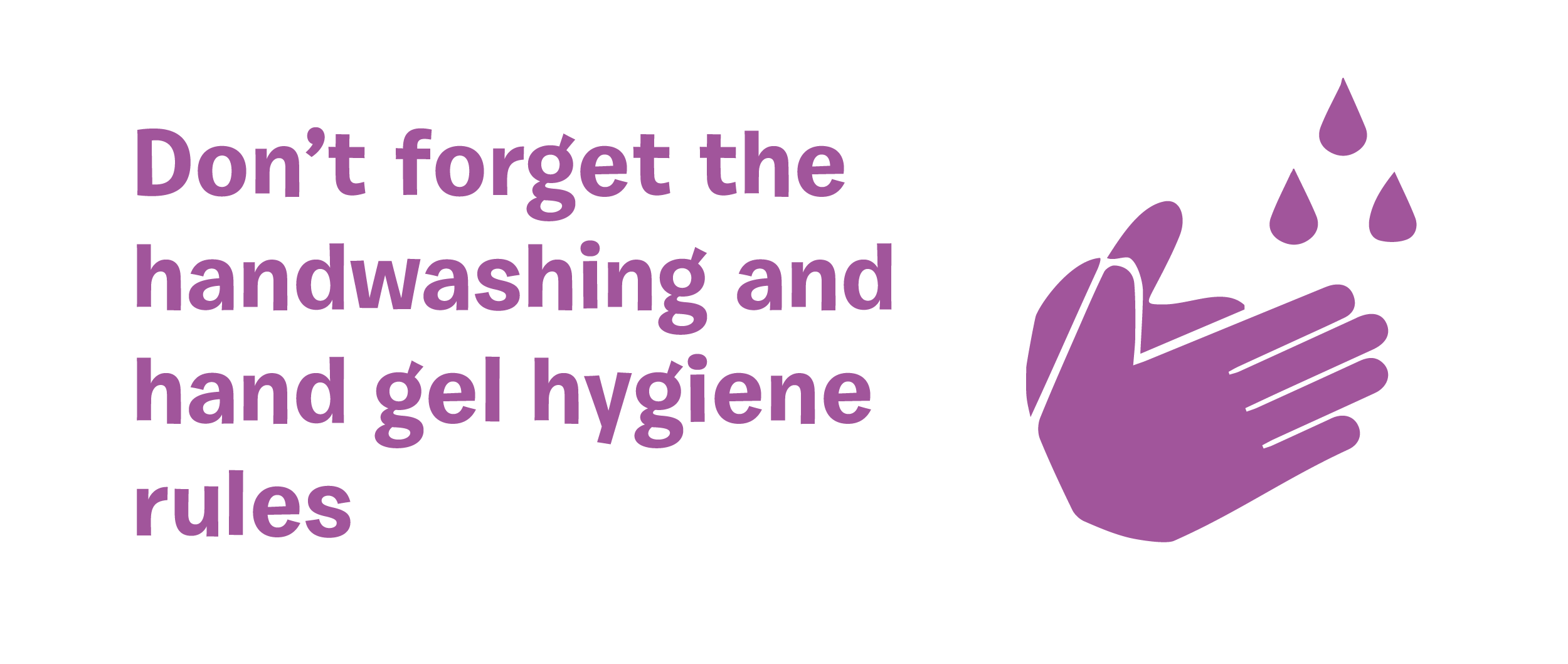 Don't forget the handwashing and hand gel rules